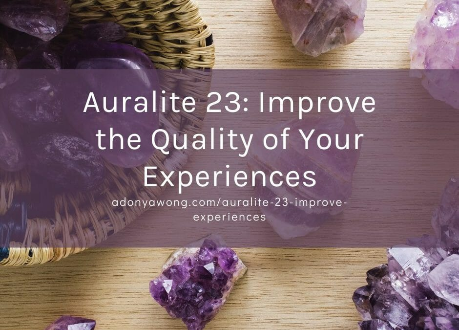 Auralite 23: Improve the Quality of Your Experiences