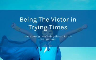Being The Victor in Trying Times