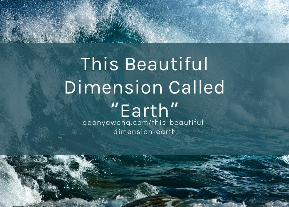"""This Beautiful Dimension Called """"Earth"""""""