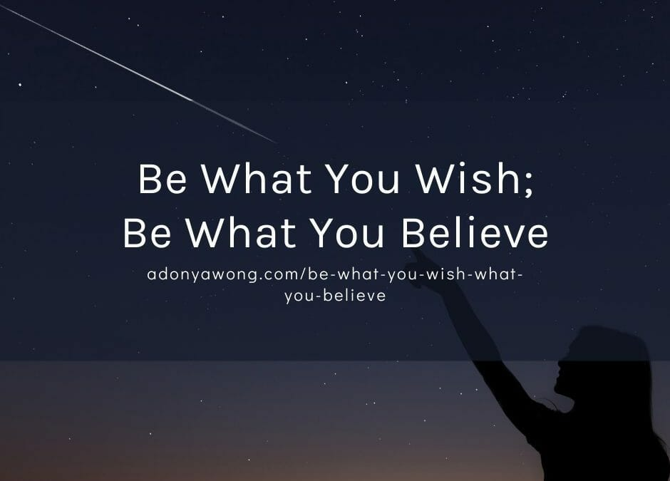 Be What You Wish; Be What You Believe