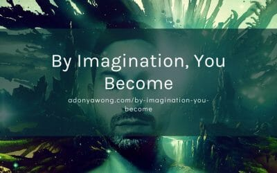 By Imagination, You Become