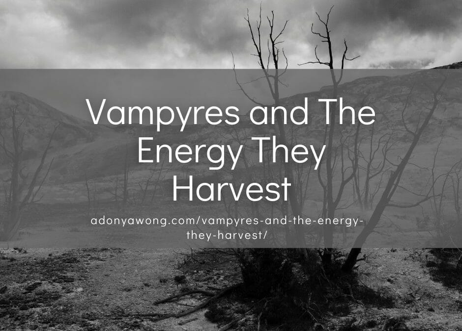 Vampyres and The Energy They Harvest