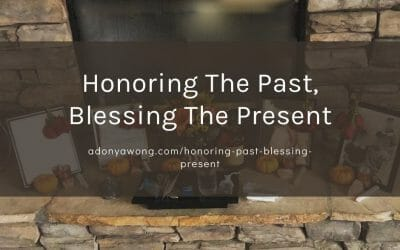 Honoring The Past, Blessing The Present