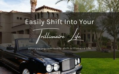Easily Shift Into Your Trillionaire Life!